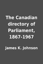 The Canadian directory of Parliament,…