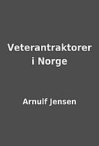 Veterantraktorer i Norge by Arnulf Jensen