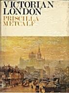 Victorian London by Priscilla Metcalf