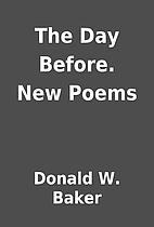 The Day Before. New Poems by Donald W. Baker
