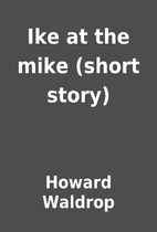 Ike at the mike (short story) by Howard…