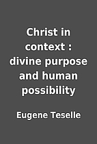 Christ in context : divine purpose and human…