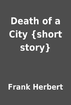 Death of a City {short story} by Frank…