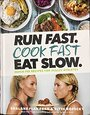 Run Fast. Cook Fast. Eat Slow.: Quick-Fix Recipes for Hangry Athletes - Shalane Flanagan