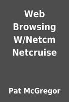 Web Browsing W/Netcm Netcruise by Pat…