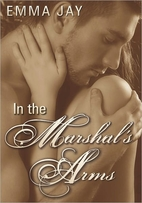 In the Marshal's Arms by Emma Jay