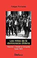 Los mitos de la democracia chilena. Volumen…