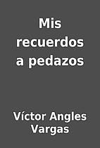 Mis recuerdos a pedazos by Víctor Angles…