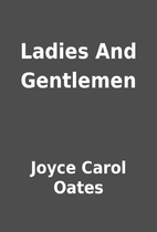 Ladies And Gentlemen by Joyce Carol Oates