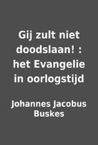 Gij zult niet doodslaan! : het Evangelie in…