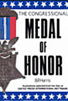 The Congressional Medal of Honor by Bill…