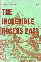 The Incredible Rogers Pass by Frank W.…