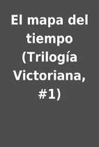 El mapa del tiempo (Trilogía Victoriana,…