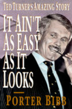 It Ain't As Easy As It Looks: Ted Turner's…