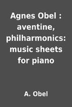 Agnes Obel : aventine, philharmonics: music…