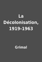 La Décolonisation, 1919-1963 by…