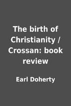 The birth of Christianity / Crossan: book…