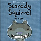 Scaredy Squirrel at Night by Mélanie Watt
