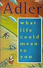 What Life Could Mean to You by Alfred Adler
