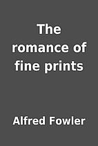 The romance of fine prints by Alfred Fowler