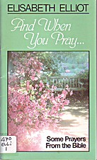 And When You Pray: by Elisabeth Elliot