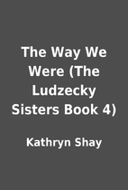 The Way We Were (The Ludzecky Sisters Book…
