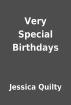 Very Special Birthdays by Jessica Quilty
