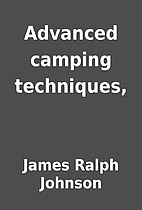 Advanced camping techniques, by James Ralph…