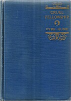 Cruel fellowship by Cyril Hume