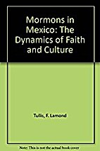 Mormons in Mexico: The Dynamics of Faith and…