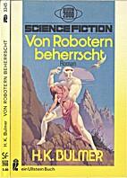 Von Robotern beherrscht. by H. Kenneth…