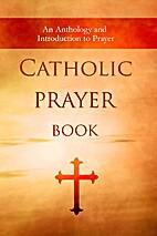 Catholic Prayer Book: An Anthology and…