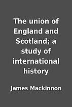 The union of England and Scotland; a study…
