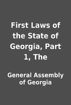 First Laws of the State of Georgia, Part 1,…