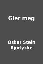Gler meg by Oskar Stein Bjørlykke