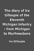 The diary of Ira Gillaspie of the Eleventh…