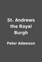 St. Andrews the Royal Burgh by Peter Adamson