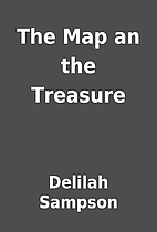 The Map an the Treasure by Delilah Sampson