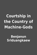 Courtship in the Country of Machine-Gods by…