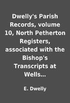 Dwelly's Parish Records, volume 10, North…