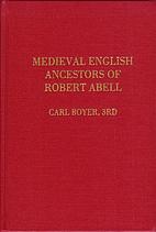 Medieval English Ancestors of Robert Abell:…
