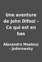 Une aventure de John Difool - Ce qui est en…