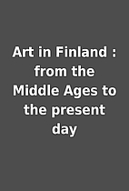 Art in Finland : from the Middle Ages to the…