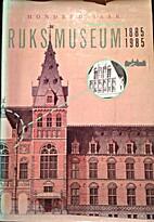 Honderd jaar Rijksmuseum, 1885-1985 by J.…