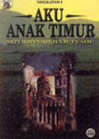Aku anak timur by Siti Aminah Hj Yusof