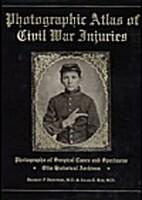 Photographic Atlas of Civil War Injuries:…