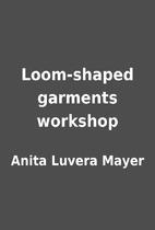 Loom-shaped garments workshop by Anita…