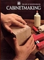Cabinetmaking - The Art Of Woodworking - A Time Life Book - By the Editors of Time-life Books