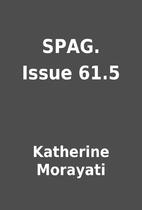 SPAG. Issue 61.5 by Katherine Morayati
