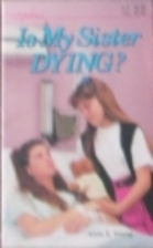 Is My Sister Dying? by Alida E. Young